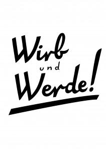 Wirb und Werde!